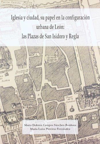 Iglesia y Ciudad, su Papel en la Configuracion Urbana de Leon: las Plazas de san