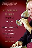 The Emperor of Wine: The Rise of Robert M. Parker, Jr., and the Reign of American Taste