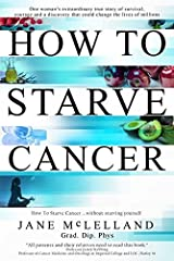 How to Starve Cancer: Without Starving Yourself: Without Starving Yourself Second Edition Paperback