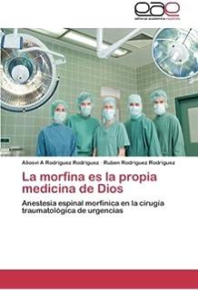 La morfina es la propia medicina de Dios: Anestesia espinal morfínica en la cirugía traumatológica