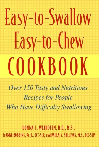 Easy-to-Swallow, Easy-to-Chew Cookbook: Over 150 Tasty and Nutritious Recipes for People Who Have Difficulty Swallowing (Best Recipes From The Chew)