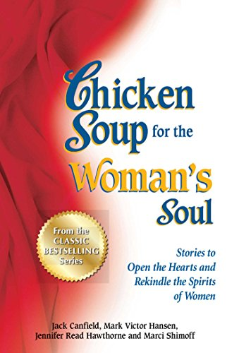 Chicken Soup for the Woman's Soul: Stories to Open the Heart and Rekindle the Spirit of Women