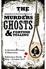 The Mysterious and Haunting History of Murders, Ghosts, and Fortune Telling: in Redwood County, MN: Exhibition Guide Paperback