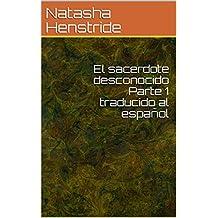 El sacerdote desconocido Parte 1 traducido al español (Spanish Edition)