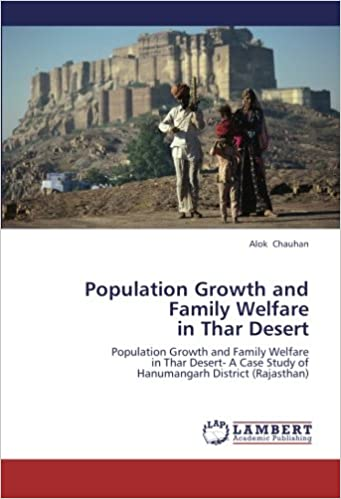 Population Growth and Family Welfare in Thar Desert: Population Growth and Family Welfare in Thar Desert- A Case Study of Hanumangarh District (Rajasthan)