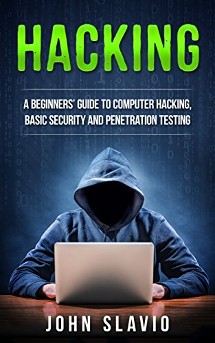 Hacking: A Beginners' Guide to Computer Hacking, Basic Security, Ethical Hacking and Penetration Testing (Hacking With Python The Ultimate Beginners Guide)