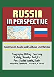 Russia in Perspective - Orientation Guide and Cultural Orientation: Geography, History, Economy, Society, Security, Religion, Post-Soviet Russia, Stalin, Ivan the Terrible, Ukraine Relations