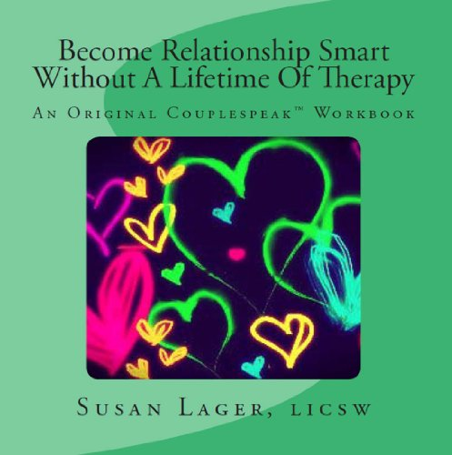 Become Relationship Smart Without A Lifetime Of Therapy (The Couplespeak Series Book 2)