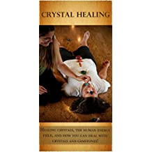 Crystal Healing: Healing crystals, the human energy field, and how you can heal with crystals and gemstones!