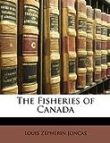 The Fisheries of Canad, Louis Zépherin Joncas, 1148394389