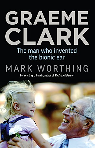 Graeme Clark: The Man Who Invented the Bionic Ear