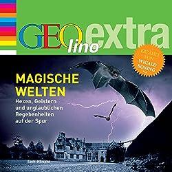 Magische Welten. Hexen, Geistern und unglaublichen Begebenheiten auf der Spur (GEOlino extra Hör-Bibliothek)