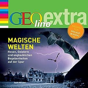 Magische Welten. Hexen, Geistern und unglaublichen Begebenheiten auf der Spur (GEOlino extra Hör-Bibliothek) Hörbuch