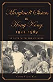 img - for The Maryknoll Sisters in Hong Kong, 1921-1969: In Love With the Chinese book / textbook / text book