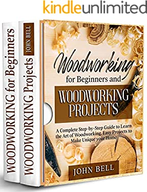 Woodworking for Beginners and Woodworking Projects - 2 BOOKS IN 1 - : A Complete Step-by-Step Guide to Learn the Art of Woodworking. Easy Projects to Make Unique your Home