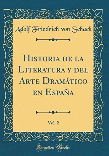 Historia de la Literatura y del Arte Dramático En España, Vol. 2 (Classic Reprint)  [Schack, Adolf Friedrich Von] (Tapa Dura)