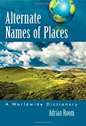 Alternate Names of Places: A Worldwide Dictionary
