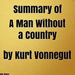 Summary of A Man Without a Country by Kurt Vonnegut