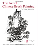 The Art of Chinese Brush Painting, Caroline Self and Susan Self, 0804839891