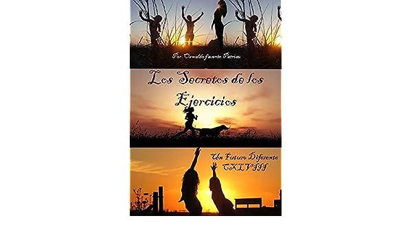 Amazon.com: Los Secretos de los Ejercicios (Un Futuro diferente nº 148) (Spanish Edition) eBook: Oswaldo Enrique Faverón Patriau: Kindle Store