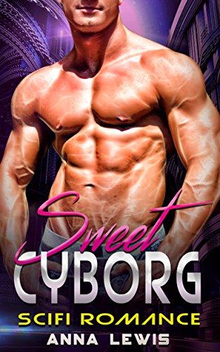 Sweet Cyborg: Scifi Romance