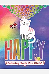 Happy Coloring Book for Girls: Ages 6+, 40 Cute Coloring Pages, Animals, Rainbows, Cats, Dogs & More Paperback