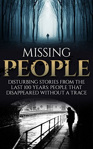 Missing People: Disturbing Stories From The Last 100 Years: People That Disappeared Without A Trace (Conspiracy Theories) by [Mills, Roger P.]