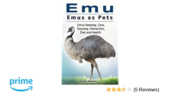 e202b38a3f Emus as Pets. Emus Keeping, Care, Housing, Interaction, Diet and Health  Paperback – August 31, 2016