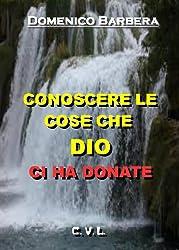 CONOSCERE LE COSE CHE   DIO  CI HA DONATE (Italian Edition)