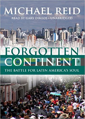 Forgotten Continent: The Battle for Latin Americas Soul