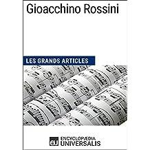 Gioacchino Rossini: Les Grands Articles d'Universalis (French Edition)