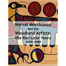 Norval Morrisseau and the Woodland Artists:  the Red Lake Years, 1959-1980