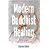 Modern Buddhist Healing: A Spiritual Strategy for Transcending Pain, Dis-Ease, and Death