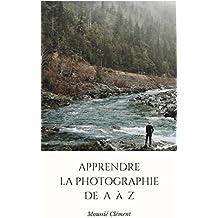Apprendre la photographie de A à Z (French Edition)