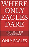 WHERE ONLY EAGLES DARE: ONLY EAGLES