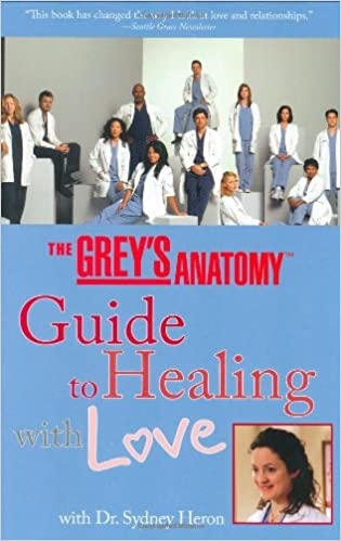 The Greys Anatomy Guide To Healing With Love With Dr Sydney Heron