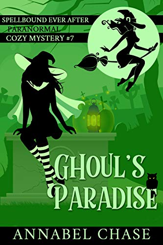 Ghoul's Paradise (Spellbound Ever After Paranormal Cozy Mystery Book 7) by [Chase, Annabel]