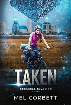 Taken (The Redskull Invasion Book 1) by [Corbett, Mel]
