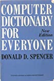 Computer Dictionary for Everyone, Spencer, Donald D., 0684169460