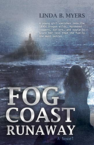A young girl vanishes into the 1890s Oregon wilds. Hardened loggers, sailors, and wagtails scare her less than the family she must outrun…Fog Coast Runaway: A Novel by Linda B. Myers