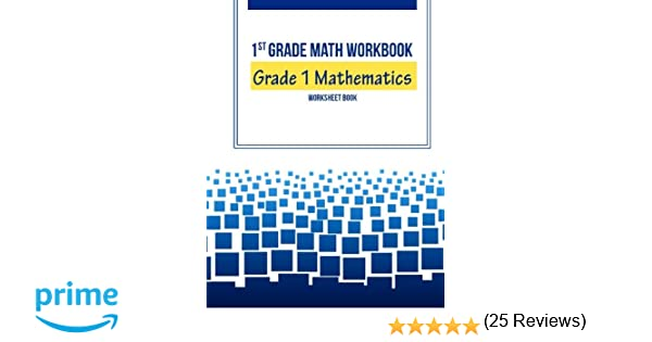 1st Grade Math Workbook: Grade 1 Mathematics Worksheet Book: First ...