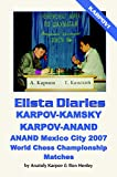 Elista Diaries: Karpov-kamsky, Karpov-anand, Anand Mexico City 2007 World Chess Championship Matches-Anatoly Karpov