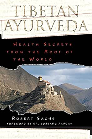 Tibetan Ayurveda: Health Secrets from the Roof of the World ...