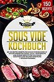 Sous Vide Kochbuch: Die 150 besten Rezepte für das schonende Garen im Vakuum. Perfektes Fleisch, Steak, vegetarische und vegane Gerichte für maximalen ... Ernährung +Nährwertangaben (German Edition)