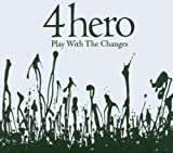 Play With The Changes by 4hero