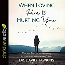 When Loving Him Is Hurting You: Hope and Help for Women Dealing with Narcissism and Emotional Abuse | Livre audio Auteur(s) : David Hawkins Narrateur(s) : Jim Denison