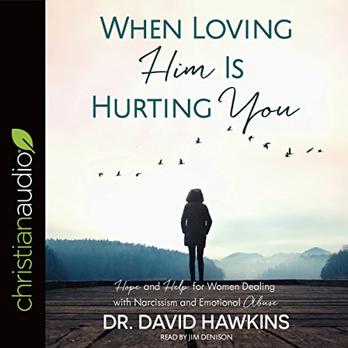When Loving Him Is Hurting You: Hope and Help for Women Dealing with Narcissism and Emotional Abuse Audiobook [Free Download by Trial] thumbnail
