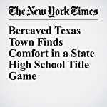 Bereaved Texas Town Finds Comfort in a State High School Title Game | Jeré Longman