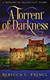 A Torrent of Darkness: A Ribbons of Moonlight Story (Kircaldy Manor)