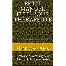 Petit Manuel Futé pour Thérapeute: Stratégie Marketing pour l'activité du thérapeute (French Edition)